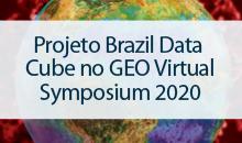 Imagem Projeto Brazil Data Cube no GEO Virtual Symposium 2020